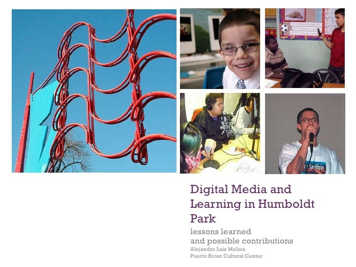 Digital Media and Learning in Humboldt Park lessons learned  and possible contributions Alejandro Luis Molina Puerto Rican...