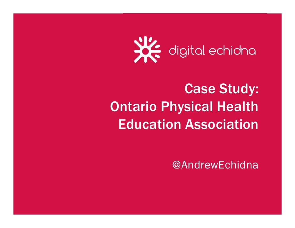 Case Study:Ontario Physical Health Education Association         @AndrewEchidna