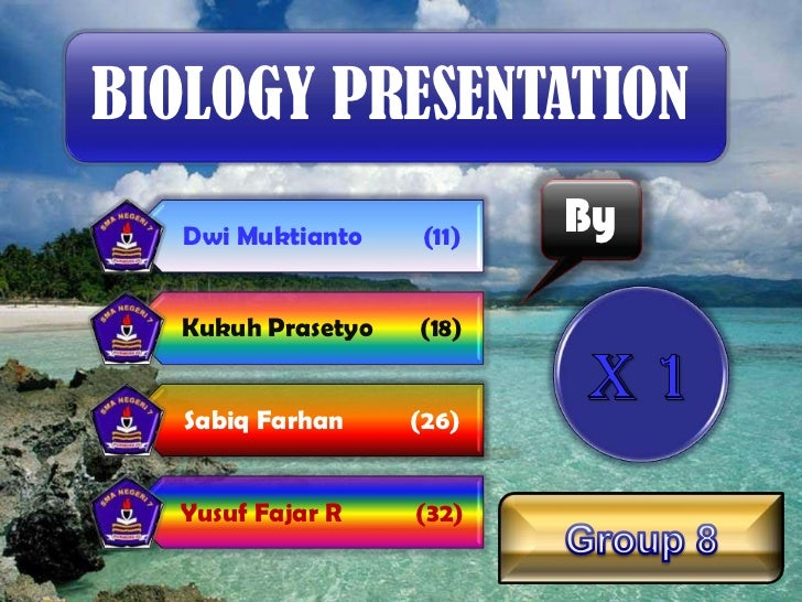 BIOLOGY PRESENTATION   Dwi Muktianto    (11)   By   Kukuh Prasetyo   (18)   Sabiq Farhan     (26)  Yusuf Fajar R     (32)