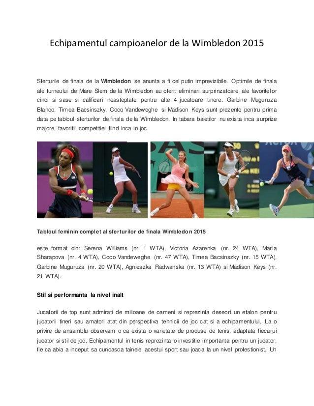Echipamentul campioanelor de la Wimbledon 2015 Sferturile de finala de la Wimbledon se anunta a fi cel putin imprevizibile...