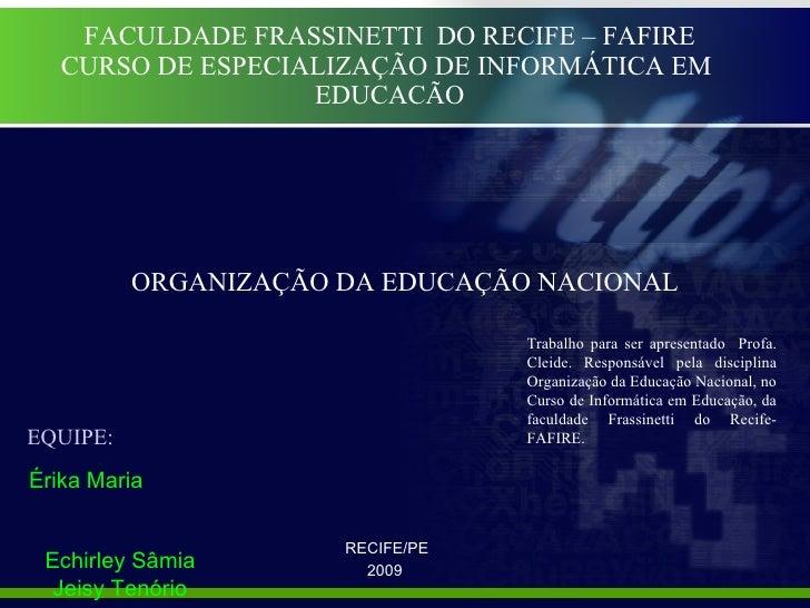 FACULDADE FRASSINETTI  DO RECIFE – FAFIRE CURSO DE ESPECIALIZAÇÃO DE INFORMÁTICA EM  EDUCACÃO <ul><li> RECIFE/PE </li></u...