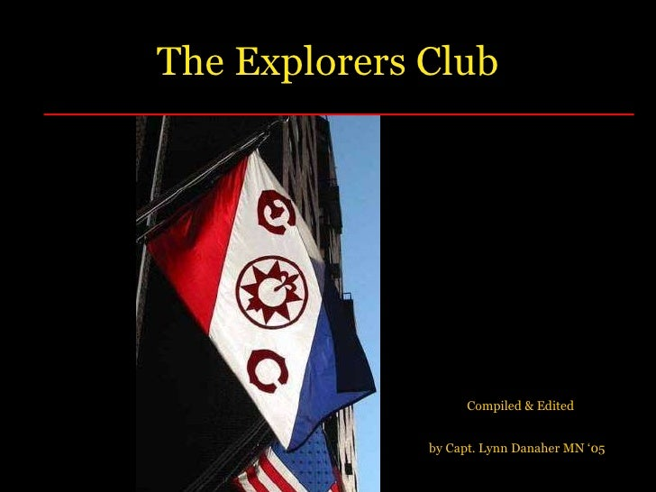 The Explorers Club Compiled & Edited  by Capt. Lynn Danaher MN '05