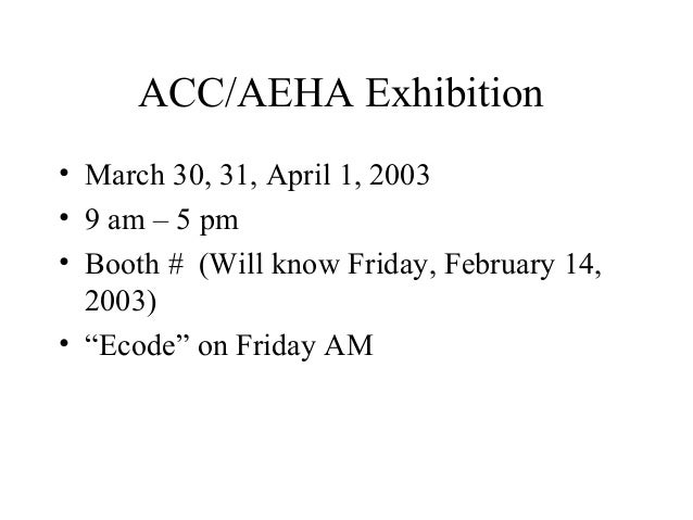 "ACC/AEHA Exhibition • March 30, 31, April 1, 2003 • 9 am – 5 pm • Booth # (Will know Friday, February 14, 2003) • ""Ecode"" ..."