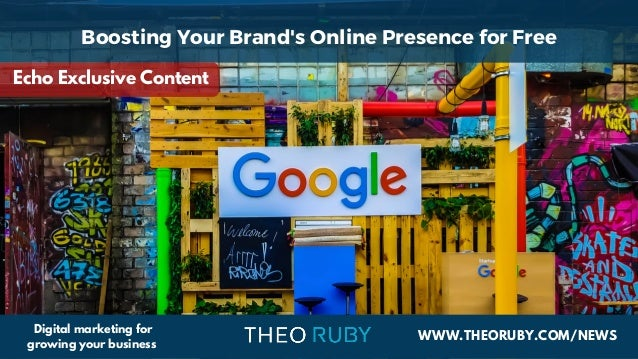 WWW.THEORUBY.COM/NEWS Digital marketing for growing your business Boosting Your Brand's Online Presence for Free Echo Excl...