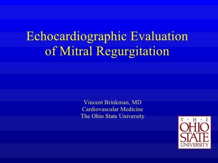 Echocardiographic Evaluation of Mitral Regurgitation Vincent Brinkman, MD Cardiovascular Medicine The Ohio State University