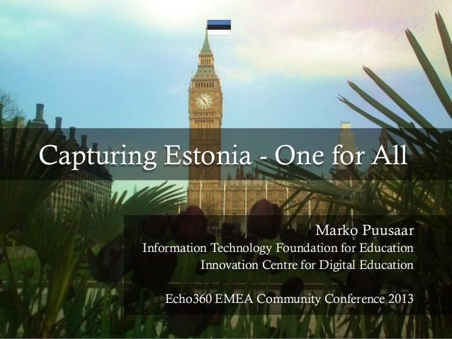 Capturing Estonia - One for AllMarko PuusaarInformation Technology Foundation for EducationInnovation Centre for Digital E...