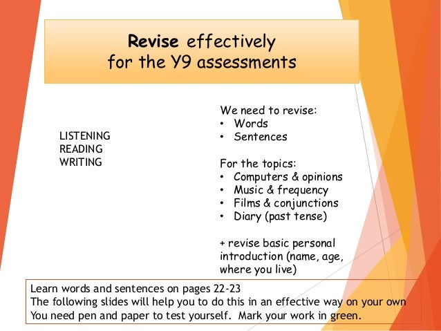 Revise effectively for the Y9 assessments We need to revise: • Words • Sentences For the topics: • Computers & opinions • ...