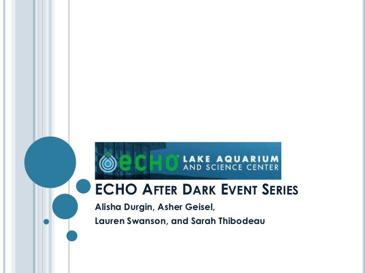 ECHO AFTER DARK EVENT SERIESAlisha Durgin, Asher Geisel,Lauren Swanson, and Sarah Thibodeau