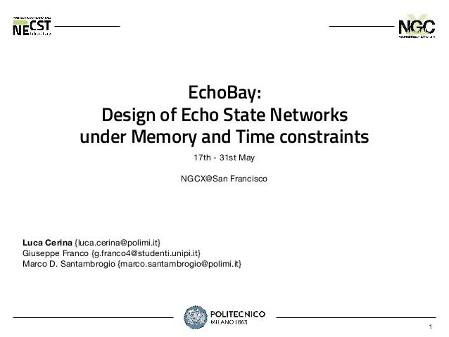 1 EchoBay: Design of Echo State Networks under Memory and Time constraints 17th - 31st May NGCX@San Francisco Luca Cerina ...