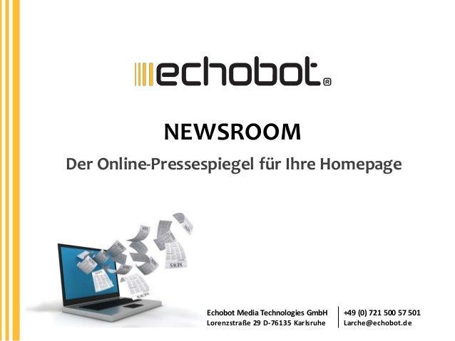 NEWSROOM Der Online-Pressespiegel für Ihre Homepage  Echobot Media Technologies GmbH Lorenzstraße 29 D-76135 Karlsruhe  +4...