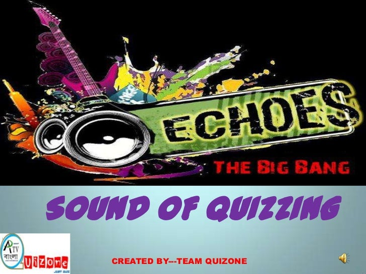 SOUND OF QUIZZING    CREATED BY---TEAM QUIZONE