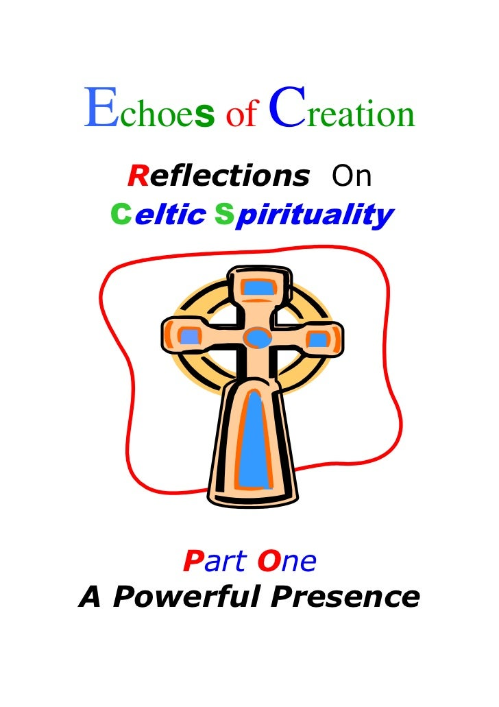 Echoes of Creation  Reflections On Celtic Spirituality     Part OneA Powerful Presence