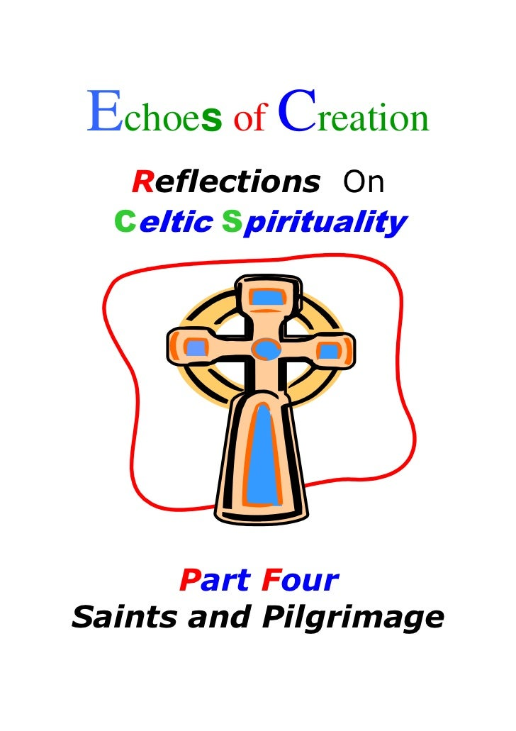 Echoes of Creation   Reflections On  Celtic Spirituality      Part FourSaints and Pilgrimage