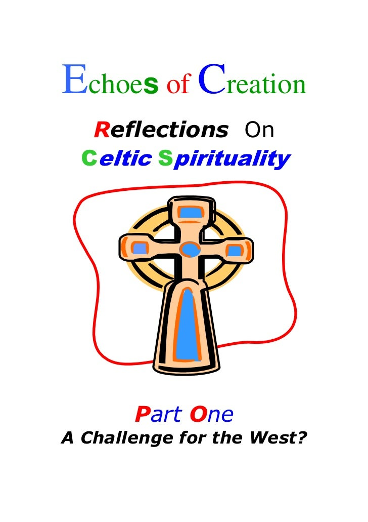Echoes of Creation  Reflections On Celtic Spirituality       Part OneA Challenge for the West?