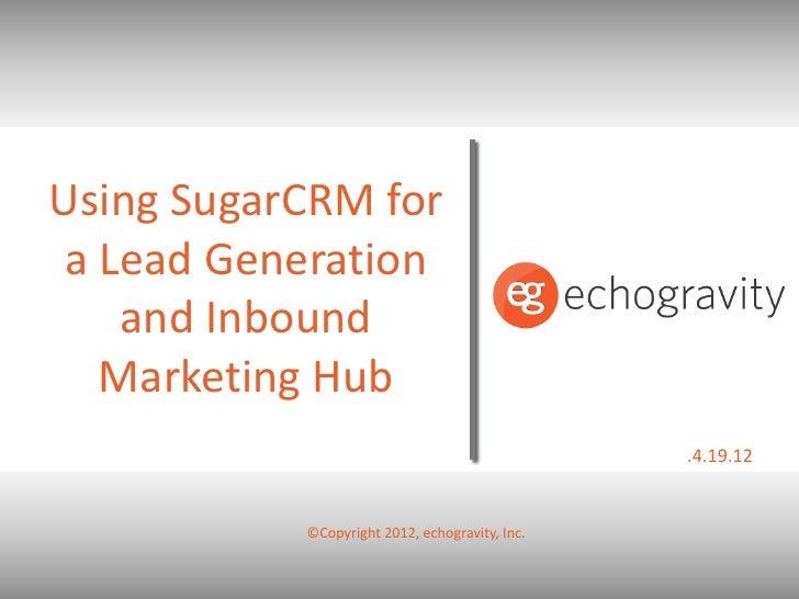 Using SugarCRM fora Lead Generation   and Inbound  Marketing Hub                                                .4.19.12  ...