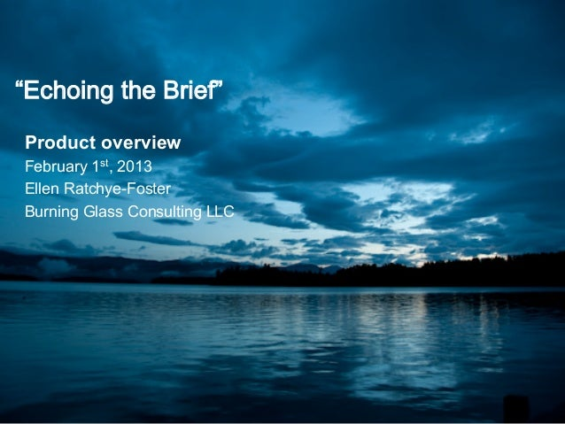 """""""Echoing the Brief""""Product overviewFebruary 1st, 2013Ellen Ratchye-FosterBurning Glass Consulting LLC"""