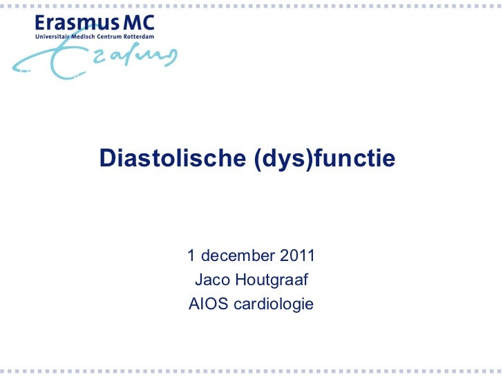 Diastolische (dys)functie       1 december 2011        Jaco Houtgraaf       AIOS cardiologie
