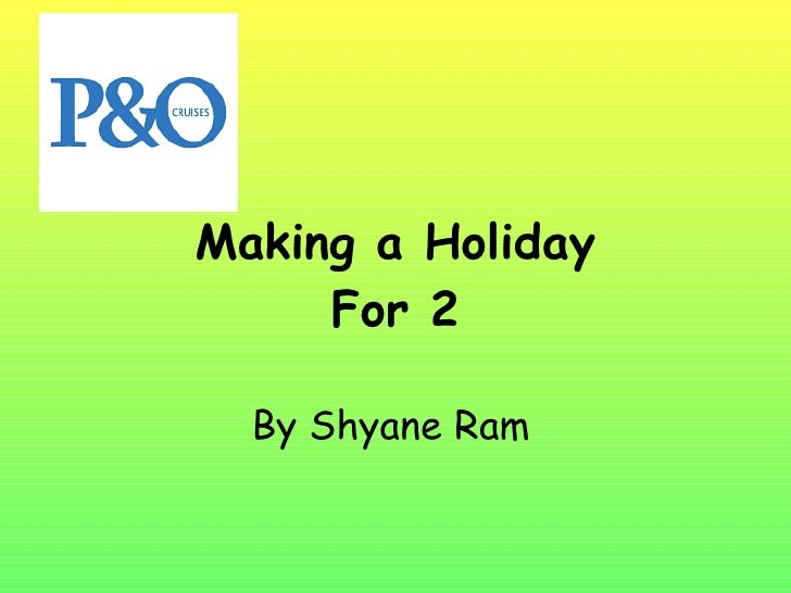 Making a Holiday For 2 By Shyane Ram