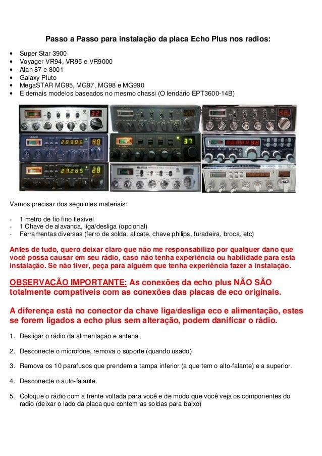 Passo a Passo para instalação da placa Echo Plus nos radios:•   Super Star 3900•   Voyager VR94, VR95 e VR9000•   Alan 87 ...