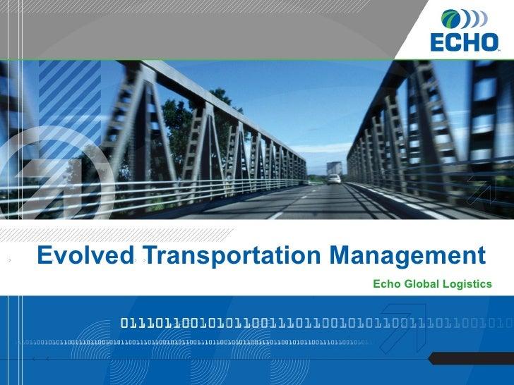 Evolved Transportation Management   <ul><li>Echo Global Logistics </li></ul>