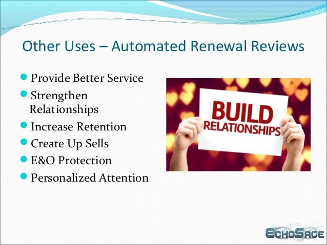 Other Uses – Automated Renewal Reviews Provide Better Service Strengthen Relationships Increase Retention Create Up Se...