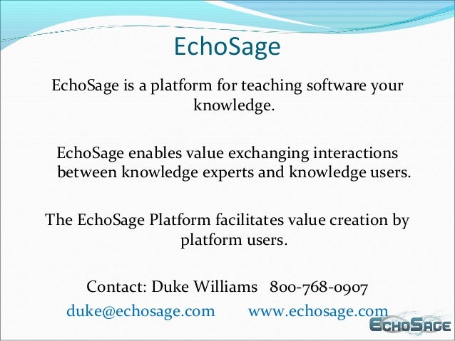 EchoSage EchoSage is a platform for teaching software your knowledge. EchoSage enables value exchanging interactions betwe...