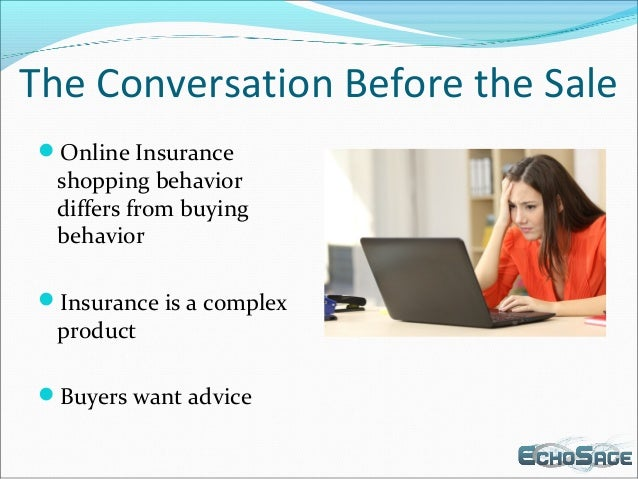 The Conversation Before the Sale Online Insurance shopping behavior differs from buying behavior Insurance is a complex ...