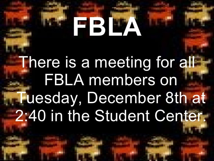 FBLA <ul><li>There is a meeting for all FBLA members on Tuesday, December 8th at 2:40 in the Student Center. </li></ul>