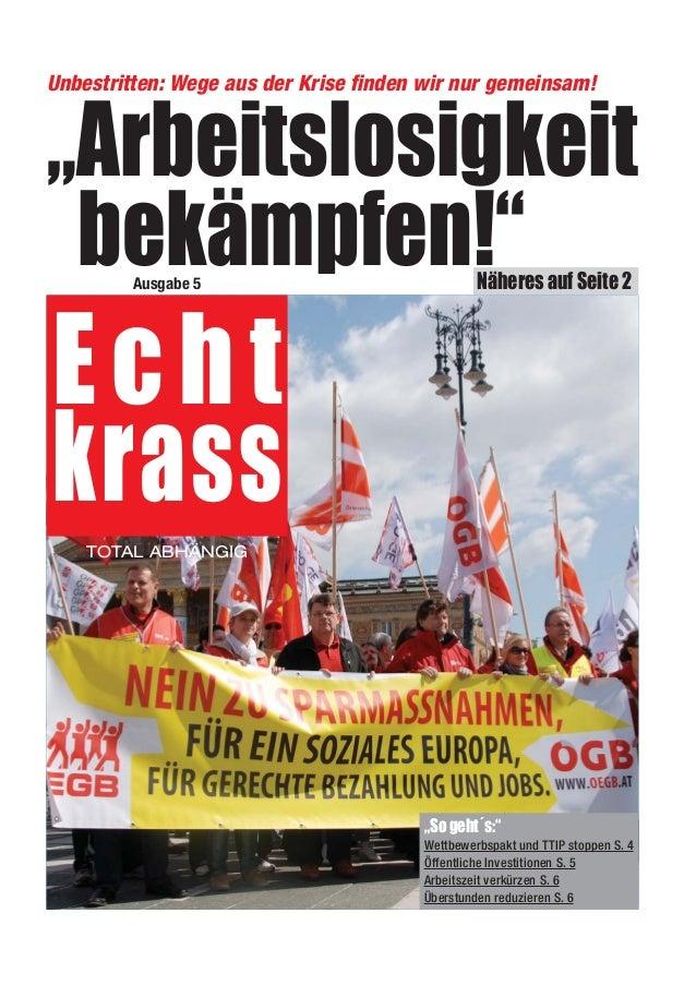 """""""Arbeitslosigkeit bekämpfen!"""" Echt krass Näheres auf Seite 2 TOTAL ABHÄNGIG Ausgabe 5 Unbestritten: Wege aus der Krise find..."""