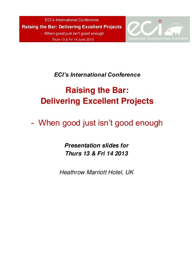 Hotel ECI's International Conference Raising the Bar: Delivering Excellent Projects - When good just isn't good enough Pre...