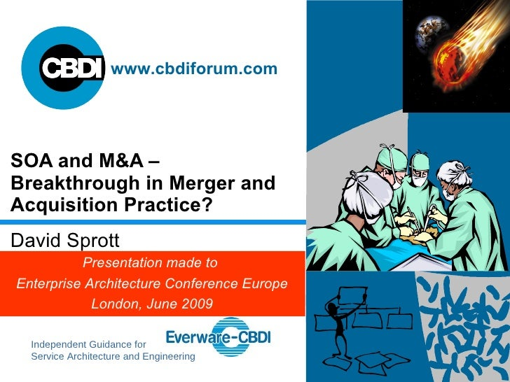 SOA and M&A –  Breakthrough in Merger and Acquisition Practice? David Sprott Presentation made to  Enterprise Architecture...