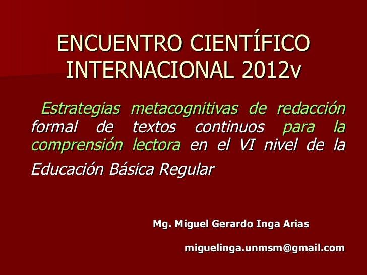 ENCUENTRO CIENTÍFICO INTERNACIONAL 2012v <ul><li>Estrategias metacognitivas de redacción  formal de textos continuos  para...