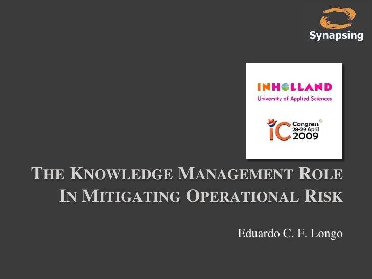 THE KNOWLEDGE MANAGEMENT ROLE   IN MITIGATING OPERATIONAL RISK                      Eduardo C. F. Longo