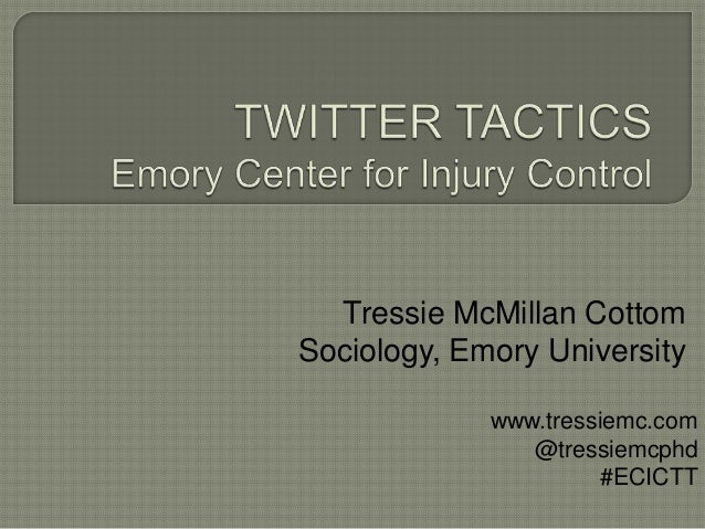 Tressie McMillan CottomSociology, Emory Universitywww.tressiemc.com@tressiemcphd#ECICTT