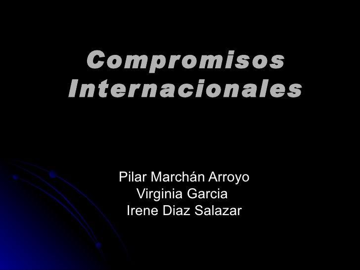 Compromisos Internacionales Pilar Marchán Arroyo Virginia Garcia  Irene Diaz Salazar
