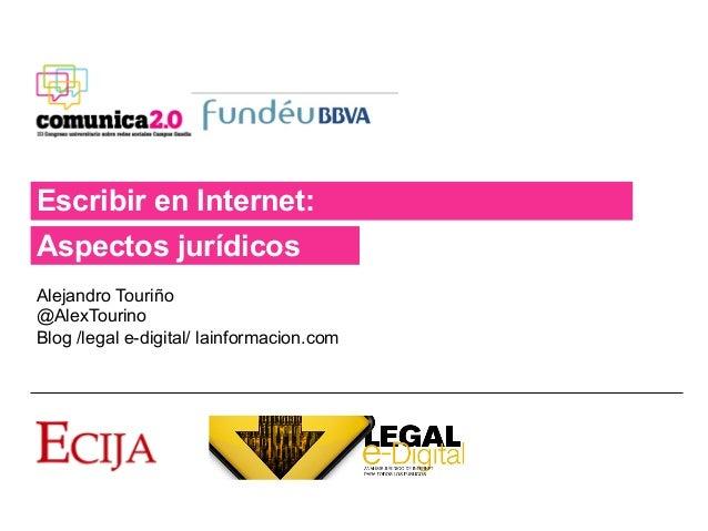 Escribir en Internet:Aspectos jurídicosAlejandro Touriño@AlexTourinoBlog /legal e-digital/ lainformacion.com