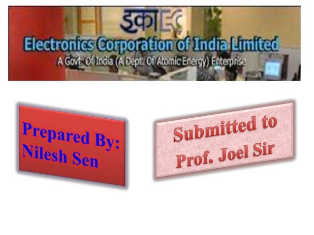 Overview• ECIL was set up under the Department of Atomic  Energy on 11th April 1967.• The initial accent was on total self...