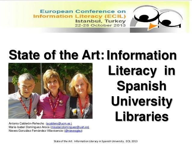 State of the Art: Information Literacy in Spanish University Libraries Antonio Calderón-Rehecho (acaldero@ucm.es ) María-I...