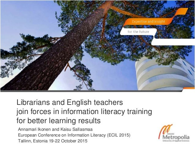 Librarians and English teachers join forces in information literacy training for better learning results Annamari Ikonen a...