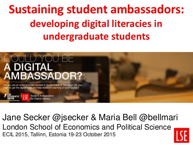 Sustaining student ambassadors: developing digital literacies in undergraduate students Jane Secker @jsecker & Maria Bell ...
