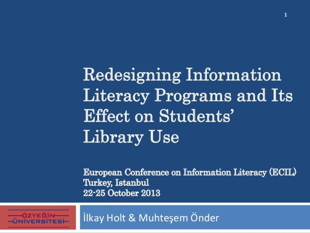 Redesigning Information Literacy Programs and Its Effect on Students' Library Use European Conference on Information Liter...