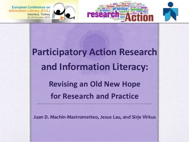 Participatory Action Research and Information Literacy: Revising an Old New Hope for Research and Practice Juan D. Machin-...