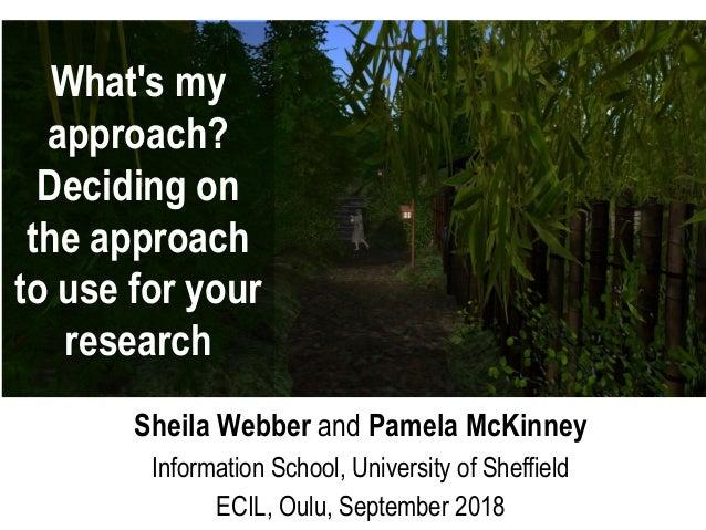 Sheila Webber and Pamela McKinney Information School, University of Sheffield ECIL, Oulu, September 2018 What's my approac...