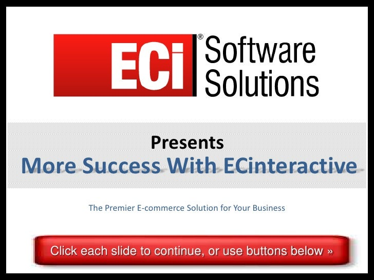 PresentsMore Success With ECinteractive         The Premier E-commerce Solution for Your Business  Click each slide to con...