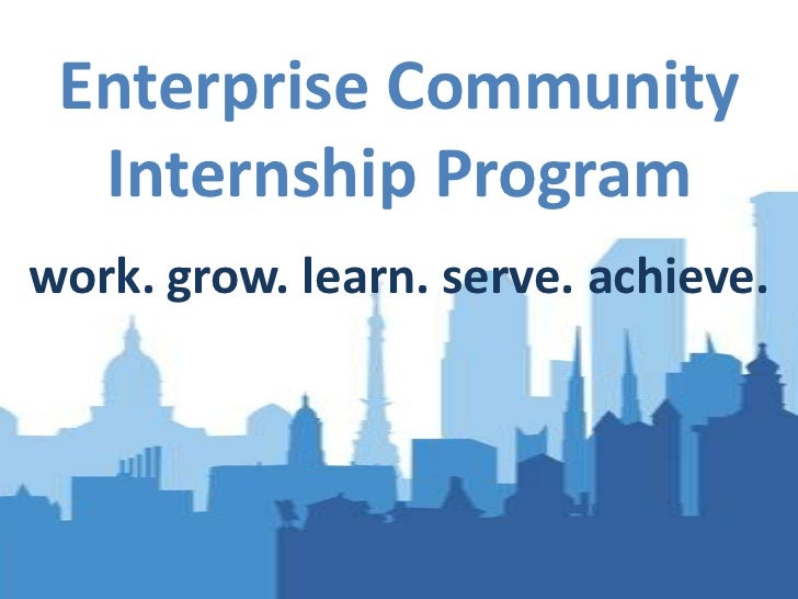 Enterprise Community Internship Program<br />work. grow. learn. serve. achieve.<br />