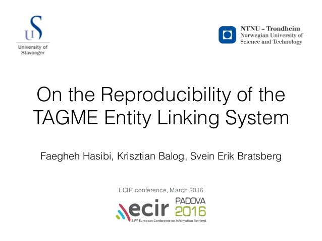 On the Reproducibility of the TAGME Entity Linking System Faegheh Hasibi, Krisztian Balog, Svein Erik Bratsberg ECIR confe...