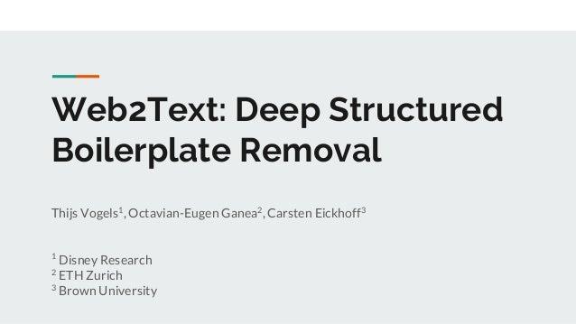 Web2Text: Deep Structured Boilerplate Removal Thijs Vogels1 , Octavian-Eugen Ganea2 , Carsten Eickhoff3 1 Disney Research ...