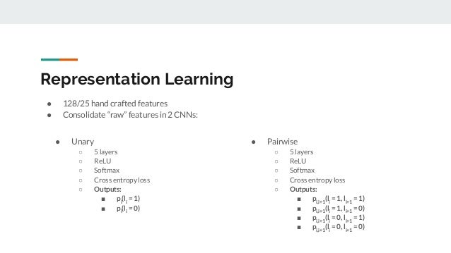 """Representation Learning ● 128/25 hand crafted features ● Consolidate """"raw"""" features in 2 CNNs: ● Pairwise ○ 5 layers ○ ReL..."""