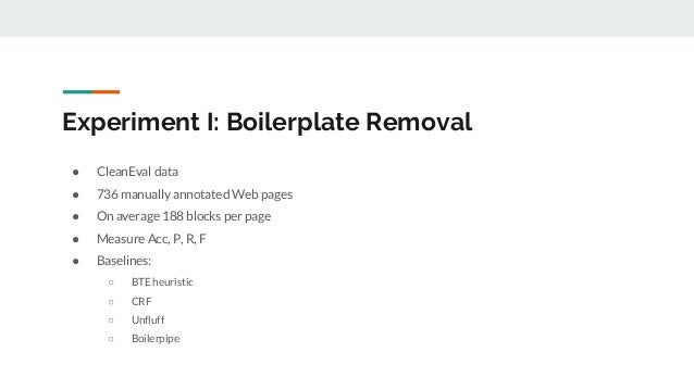 Experiment I: Boilerplate Removal ● CleanEval data ● 736 manually annotated Web pages ● On average 188 blocks per page ● M...