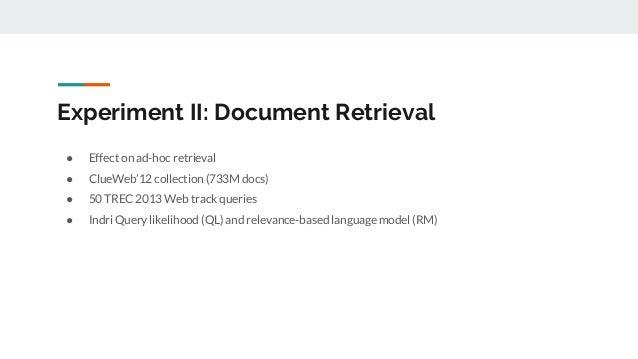 Experiment II: Document Retrieval ● Effect on ad-hoc retrieval ● ClueWeb'12 collection (733M docs) ● 50 TREC 2013 Web trac...